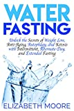 Water Fasting: Unlock the Secrets of Weight Loss, Anti-Aging, Autophagy, and Ketosis with Intermittent, Alternate-Day, and Extended Fasting (English Edition)