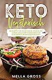 Keto Vegetarisch: 80 Rezepte für die ketogene Ernährung. Lecker und effektiv abnehmen für Vegetarier. Für Anfänger geeignet. (Ketogene Ernährung Vegetarisch 1)